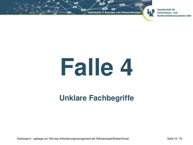 Seite 15 / 75Garbarge in - garbage out: Wie das Anforderungsmanagement die Softwarequalität beeinflusstFalle 4Unklare Fach...