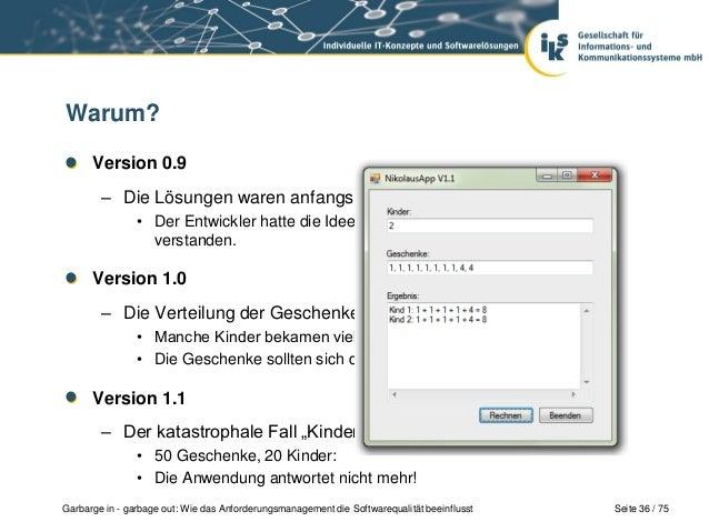 Seite 36 / 75Garbarge in - garbage out: Wie das Anforderungsmanagement die Softwarequalität beeinflusstWarum?Version 0.9– ...