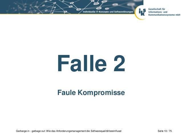 Seite 10 / 75Garbarge in - garbage out: Wie das Anforderungsmanagement die Softwarequalität beeinflusstFalle 2Faule Kompro...