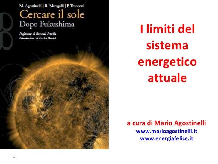 I limiti del sistema energetico attuale a cura di Mario Agostinelli  www.marioagostinelli.it   www.energiafelice.it