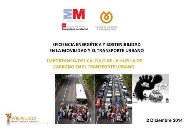 Junio 2008 2 Diciembre 2014 EFICIENCIA ENERGÉTICA Y SOSTENIBILIDAD EN LA MOVILIDAD Y EL TRANSPORTE URBANO IMPORTANCIA DEL ...