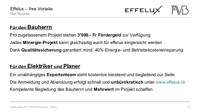 Lichttag Ineltec 2013, FVB Daniel Cathomen / effelux 17 Effelux – Ihre Vorteile Der Nutzen Pro zugelassenem Projekt stehen...