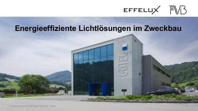 Lichttag Ineltec 2013, FVB Daniel Cathomen / effelux 2 Energieeffiziente Lichtlösungen im Zweckbau