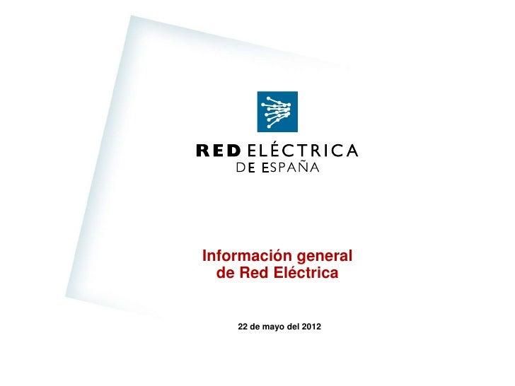 Información general  de Red Eléctrica    22 de mayo del 2012