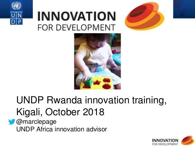 1 UNDP Rwanda innovation training, Kigali, October 2018 @marclepage UNDP Africa innovation advisor