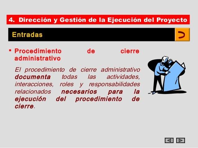 4. Dirección y Gestión de la Ejecución del Proyecto Entradas Procedimiento         de         cierre  administrativo El p...