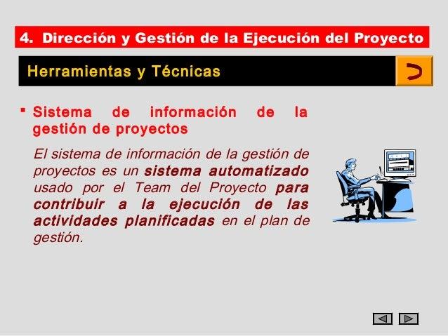 4. Dirección y Gestión de la Ejecución del Proyecto Herramientas y Técnicas Sistema de información           de   la  ges...