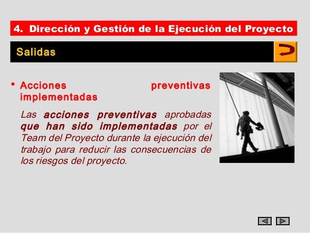 4. Dirección y Gestión de la Ejecución del ProyectoSalidas Acciones                   preventivas  implementadas Las acci...