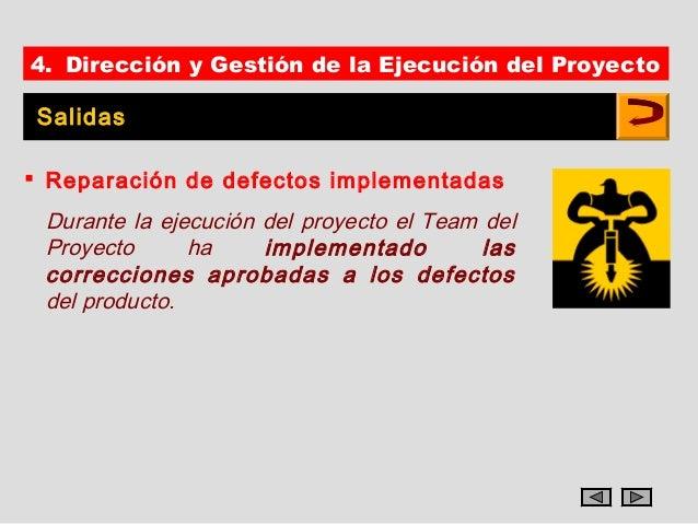 4. Dirección y Gestión de la Ejecución del ProyectoSalidas Reparación de defectos implementadas Durante la ejecución del ...