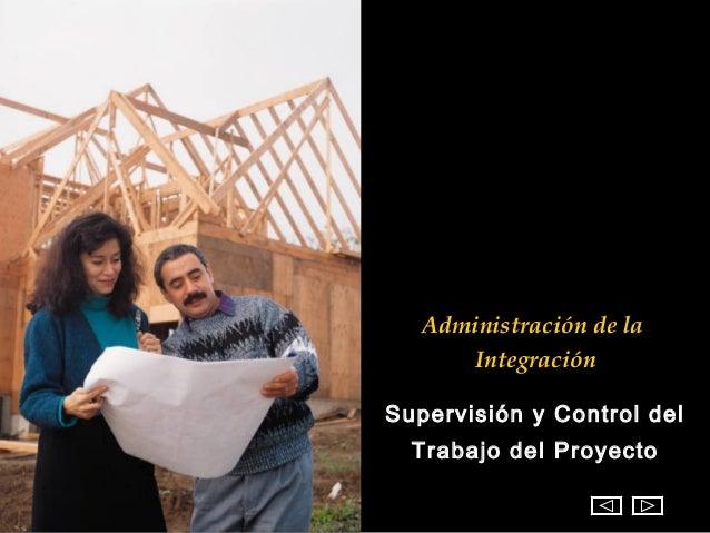 Administración de la      IntegraciónSupervisión y Control del  Trabajo del Proyecto