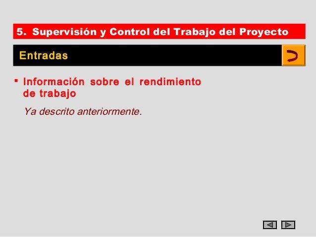 5. Supervisión y Control del Trabajo del Proyecto Entradas Información sobre el rendimiento  de trabajo Ya descrito anter...