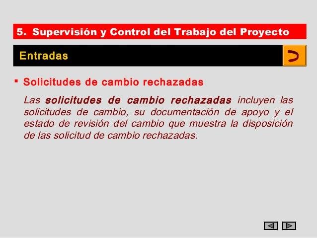 5. Supervisión y Control del Trabajo del Proyecto Entradas Solicitudes de cambio rechazadas Las solicitudes de cambio rec...