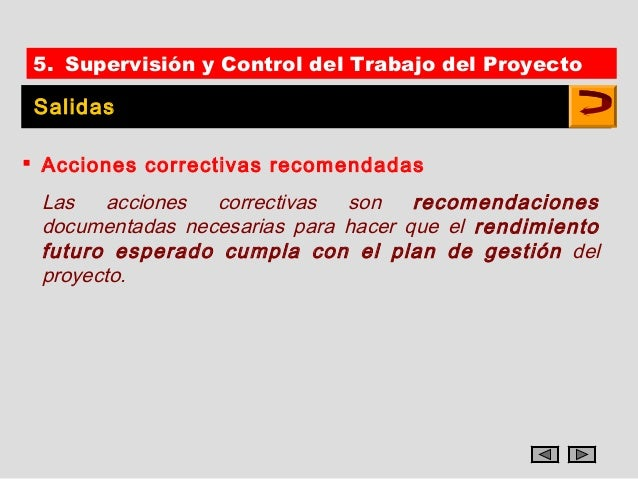 5. Supervisión y Control del Trabajo del Proyecto Salidas Acciones correctivas recomendadas Las acciones correctivas son ...