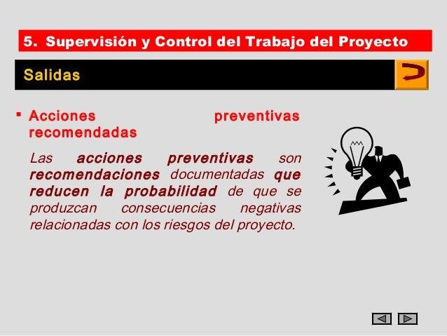 5. Supervisión y Control del Trabajo del ProyectoSalidas Acciones                   preventivas  recomendadas Las     acc...