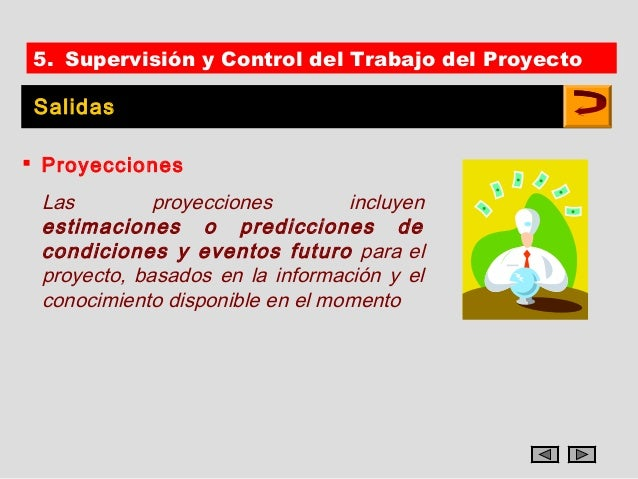 5. Supervisión y Control del Trabajo del ProyectoSalidas Proyecciones Las         proyecciones        incluyen estimacion...