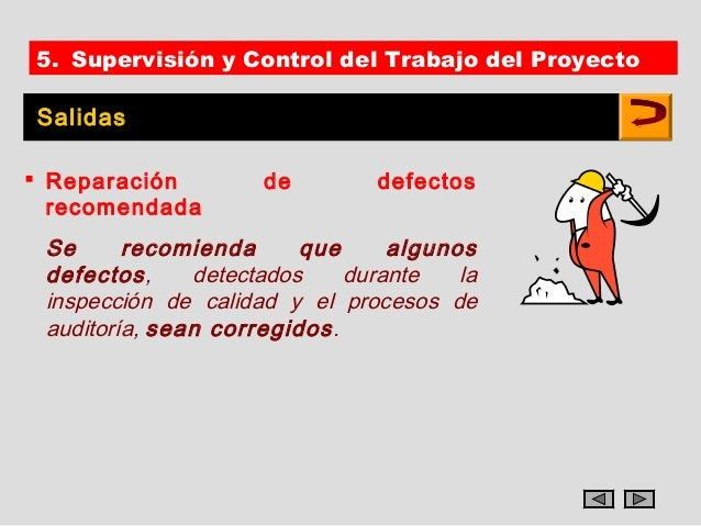 5. Supervisión y Control del Trabajo del ProyectoSalidas Reparación         de        defectos  recomendada Se      recom...