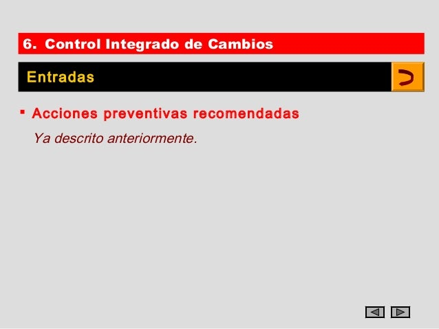 6. Control Integrado de CambiosEntradas Acciones preventivas recomendadas Ya descrito anteriormente.