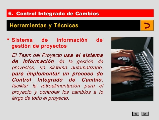 6. Control Integrado de Cambios Herramientas y Técnicas Sistema    de   información       de  gestión de proyectos El Tea...