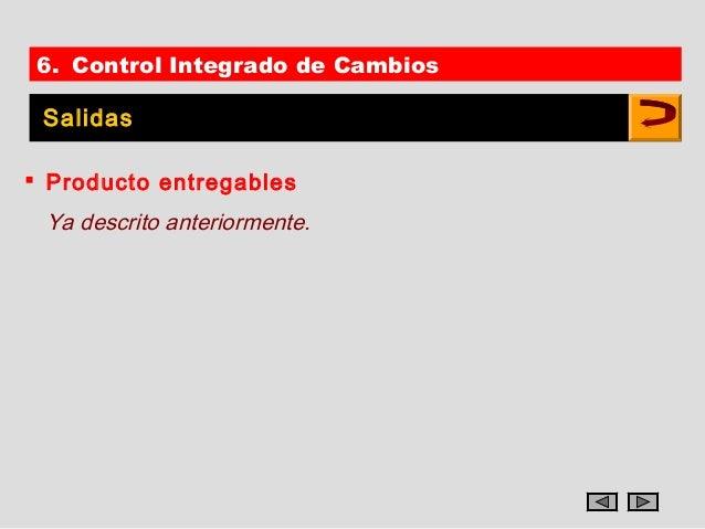 6. Control Integrado de Cambios Salidas Producto entregables Ya descrito anteriormente.