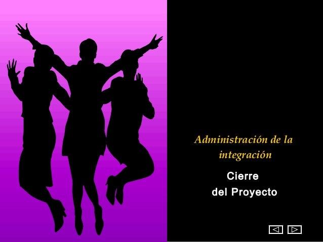 Administración de la    integración      Cierre   del Proyecto