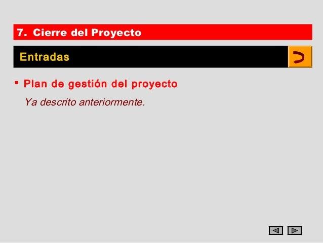 7. Cierre del Proyecto Entradas Plan de gestión del proyecto Ya descrito anteriormente.
