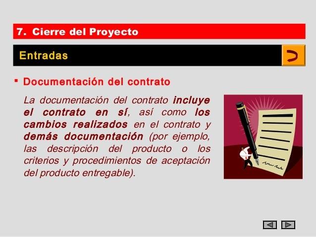 7. Cierre del Proyecto Entradas Documentación del contrato La documentación del contrato incluye el contrato en sí, así c...