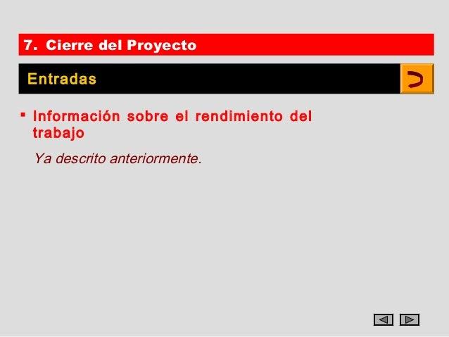 7. Cierre del Proyecto Entradas Información sobre el rendimiento del  trabajo Ya descrito anteriormente.