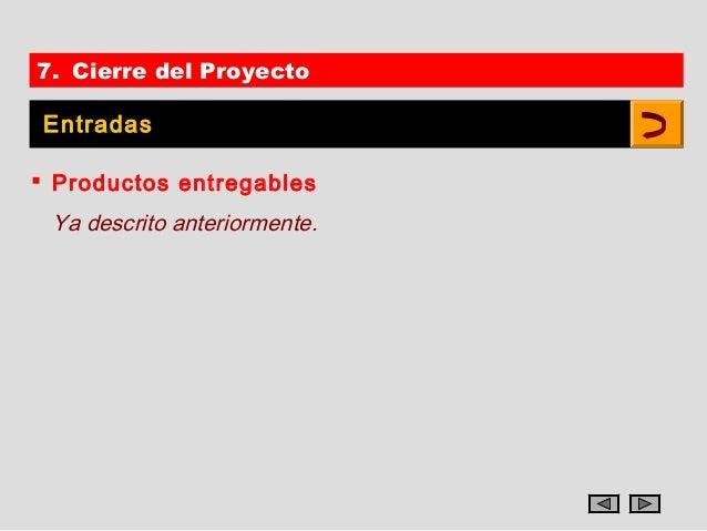 7. Cierre del Proyecto Entradas Productos entregables Ya descrito anteriormente.