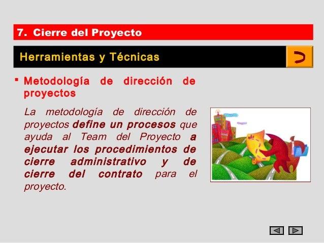 7. Cierre del ProyectoHerramientas y Técnicas Metodología   de   dirección   de  proyectos La metodología de dirección de...