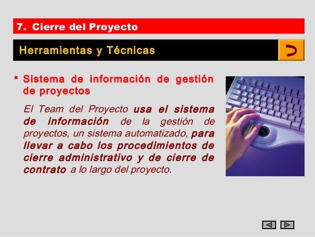 7. Cierre del ProyectoHerramientas y Técnicas Sistema de información de gestión  de proyectos El Team del Proyecto usa el...