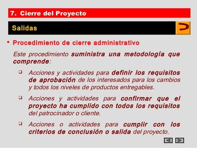 7. Cierre del Proyecto Salidas Procedimiento de cierre administrativo Este procedimiento suministra una metodología que c...