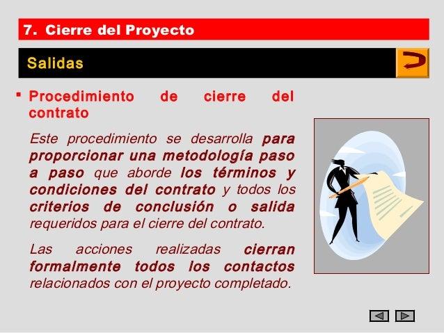 7. Cierre del Proyecto Salidas Procedimiento     de     cierre    del  contrato Este procedimiento se desarrolla para pro...