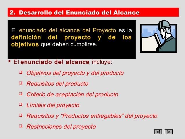 2. Desarrollo del Enunciado del Alcance El enunciado del alcance del Proyecto es la definición del proyecto y de los objet...