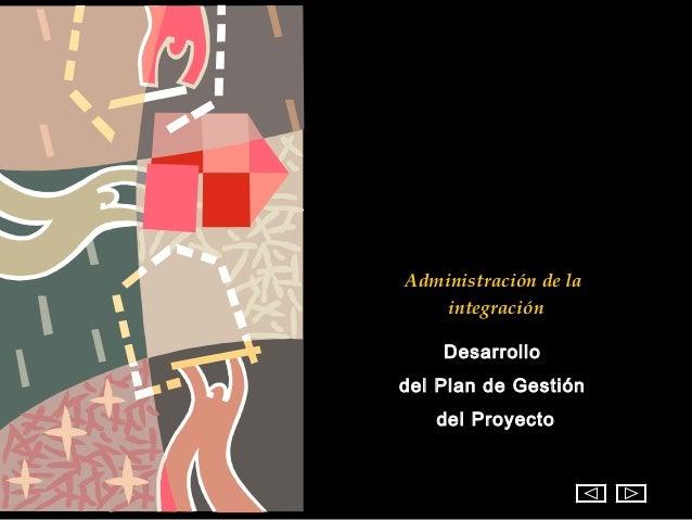 Administración de la    integración    Desarrollodel Plan de Gestión   del Proyecto