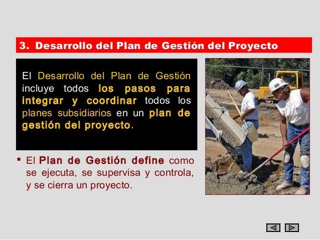 3. Desarrollo del Plan de Gestión del Proyecto El Desarrollo del Plan de Gestión incluye todos los pasos para integrar y c...
