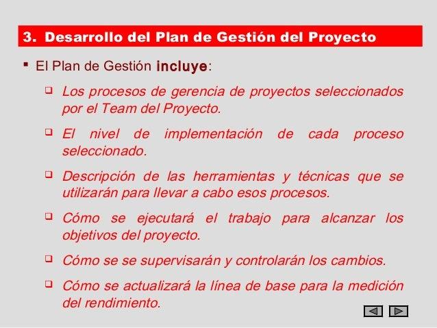3. Desarrollo del Plan de Gestión del Proyecto El Plan de Gestión incluye:      Los procesos de gerencia de proyectos se...