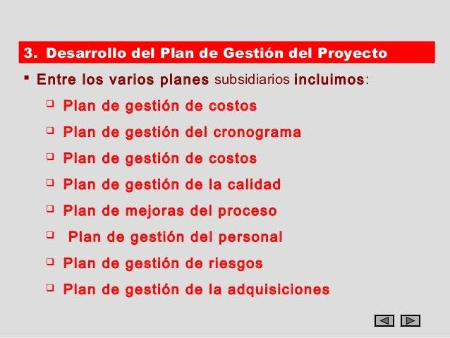 3. Desarrollo del Plan de Gestión del Proyecto Entre los varios planes subsidiarios incluimos:      Plan de gestión de c...