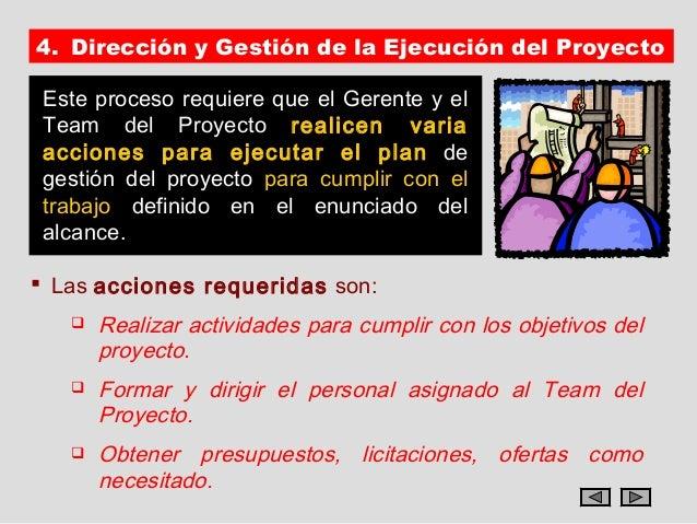 4. Dirección y Gestión de la Ejecución del Proyecto Este proceso requiere que el Gerente y el Team del Proyecto realicen v...