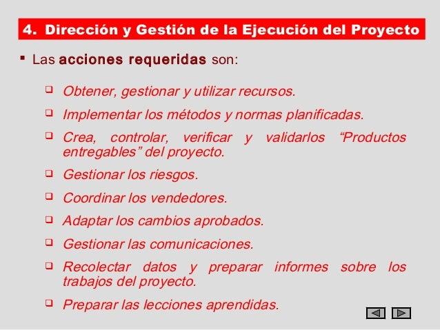 4. Dirección y Gestión de la Ejecución del Proyecto Las acciones requeridas son:      Obtener, gestionar y utilizar recu...
