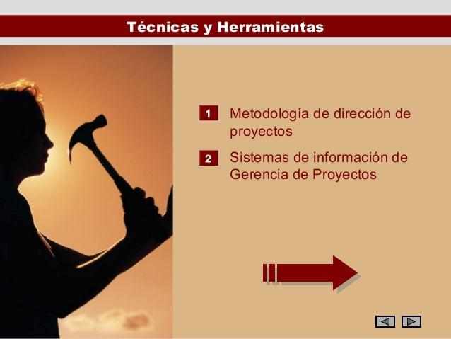 Técnicas y Herramientas         1   Metodología de dirección de             proyectos         2   Sistemas de información ...