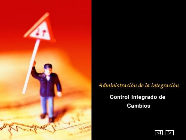 Administración de la integración    Control Integrado de           Cambios