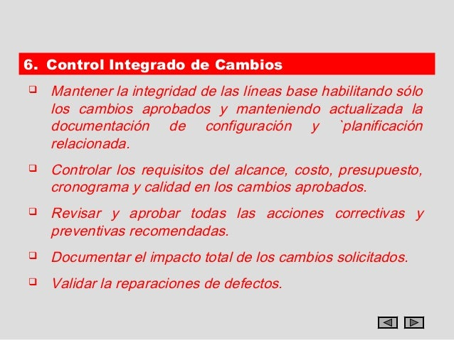 6. Control Integrado de Cambios   Mantener la integridad de las líneas base habilitando sólo    los cambios aprobados y m...