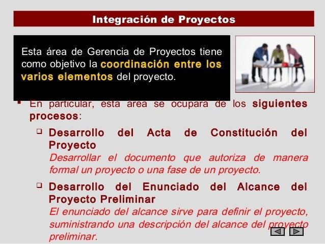 Integración de ProyectosEsta área de Gerencia de Proyectos tienecomo objetivo la coordinación entre losvarios elementos de...
