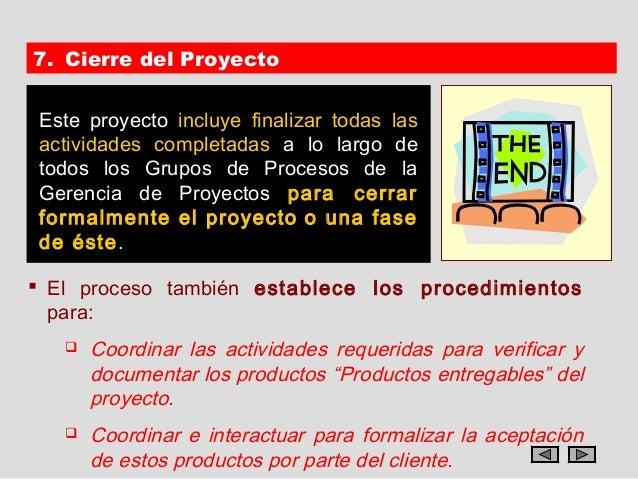 7. Cierre del Proyecto Este proyecto incluye finalizar todas las actividades completadas a lo largo de todos los Grupos de...