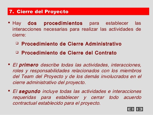 7. Cierre del Proyecto Hay dos       procedimientos para establecer las  interacciones necesarias para realizar las activ...