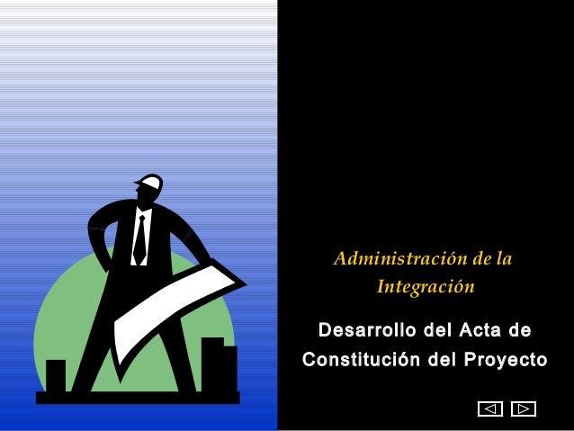 Administración de la      Integración Desarrollo del Acta deConstitución del Proyecto