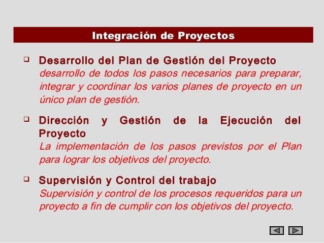 Integración de Proyectos   Desarrollo del Plan de Gestión del Proyecto    desarrollo de todos los pasos necesarios para p...