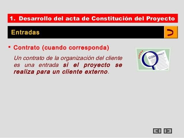 1. Desarrollo del acta de Constitución del Proyecto Entradas Contrato (cuando corresponda) Un contrato de la organización...