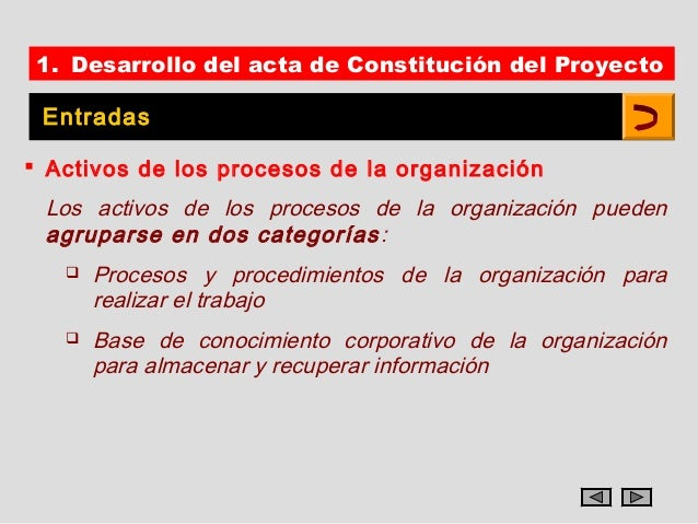 1. Desarrollo del acta de Constitución del Proyecto Entradas Activos de los procesos de la organización Los activos de lo...