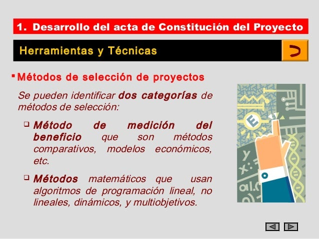 1. Desarrollo del acta de Constitución del Proyecto Herramientas y Técnicas Métodos de selección de proyectos Se pueden i...
